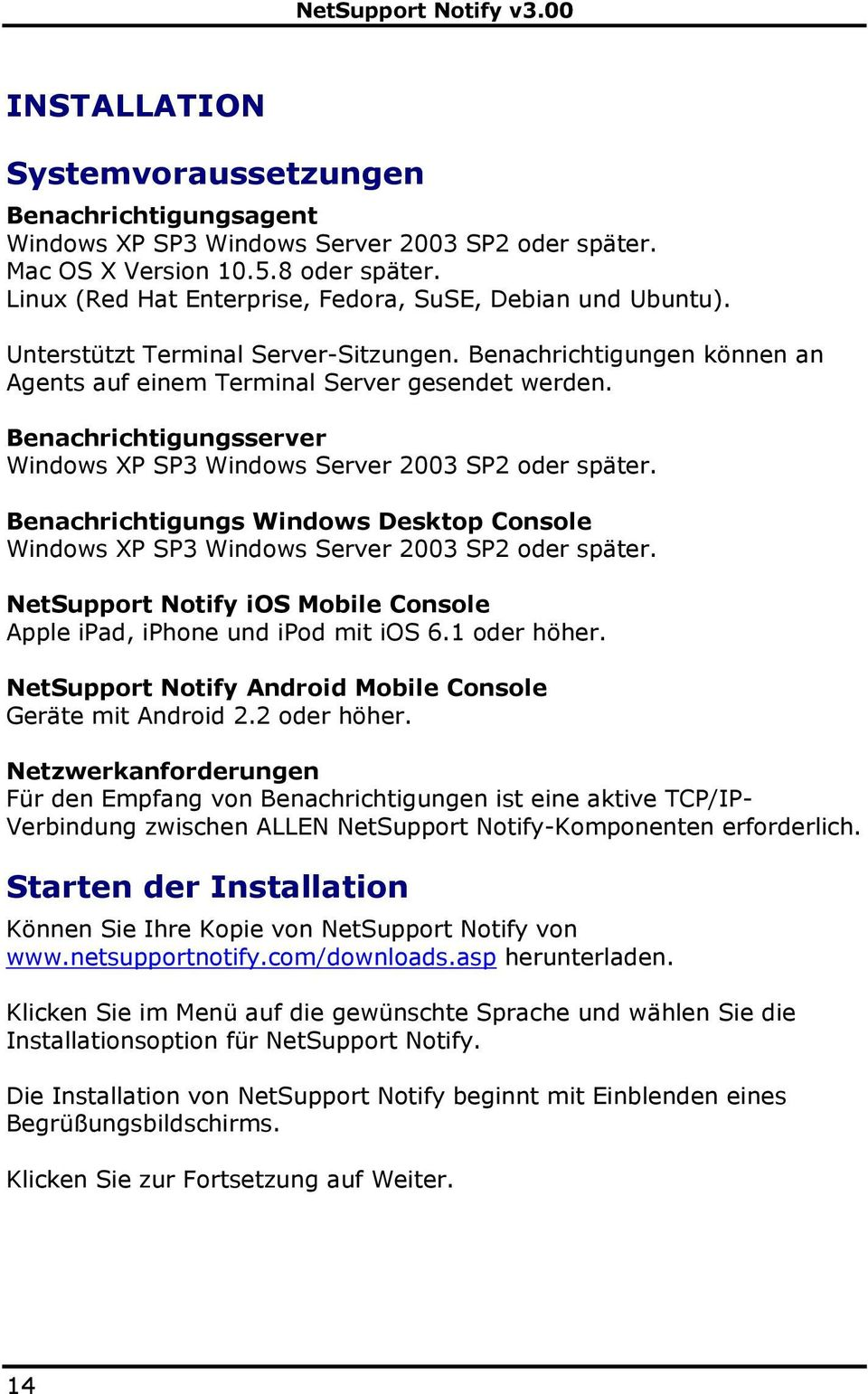 Benachrichtigungsserver Windows XP SP3 Windows Server 2003 SP2 oder später. Benachrichtigungs Windows Desktop Console Windows XP SP3 Windows Server 2003 SP2 oder später.