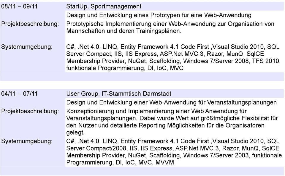 Net MVC 3, Razor, MunQ, SqlCE Membership Provider, NuGet, Scaffolding, Windows 7/Server 2008, TFS 2010, funktionale Programmierung, DI, IoC, MVC 04/11 07/11 User Group, IT-Stammtisch Darmstadt Design