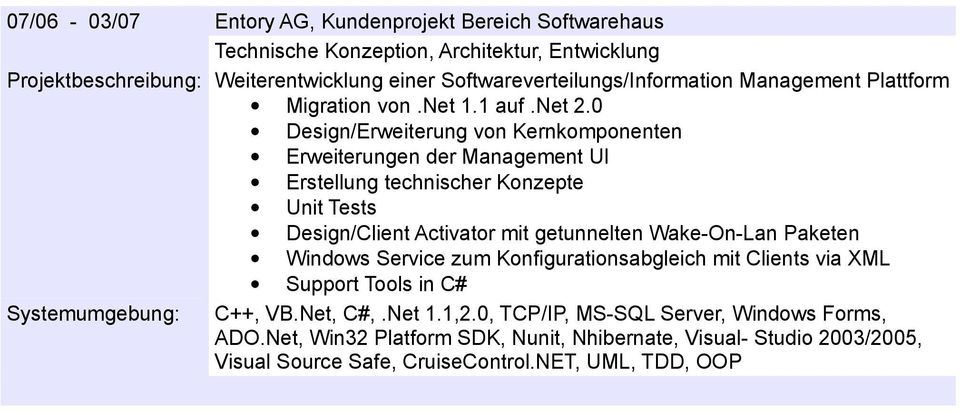 0 Design/Erweiterung von Kernkomponenten Erweiterungen der Management UI Erstellung technischer Konzepte Unit Tests Design/Client Activator mit getunnelten Wake-On-Lan