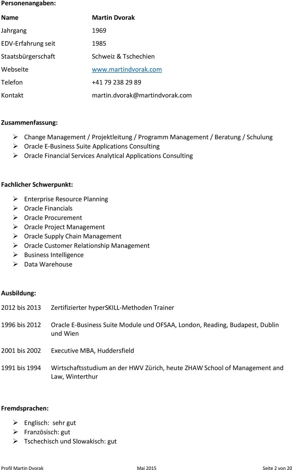 com Zusammenfassung: Change Management / Projektleitung / Programm Management / Beratung / Schulung Oracle E-Business Suite Applications Consulting Oracle Financial Services Analytical Applications