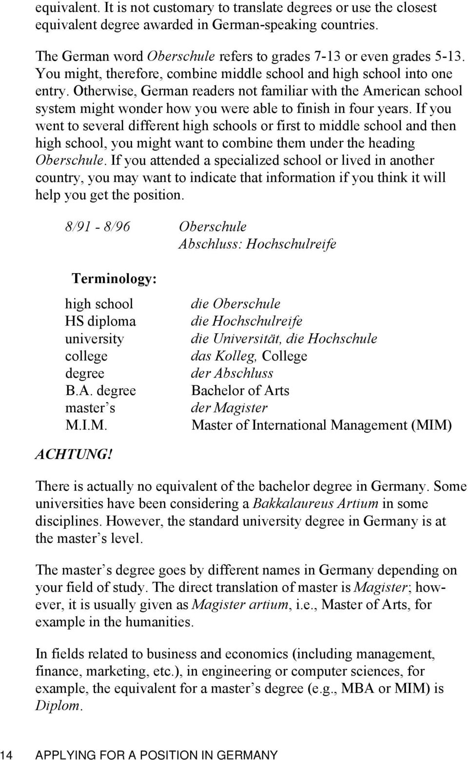 If you went to several different high schools or first to middle school and then high school, you might want to combine them un the heading Oberschule.