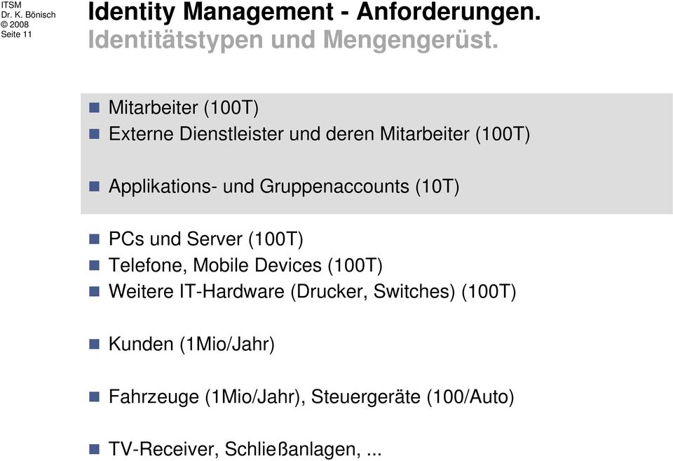 Gruppenaccounts (10T) PCs und Server (100T) Telefone, Mobile Devices (100T) Weitere IT-Hardware