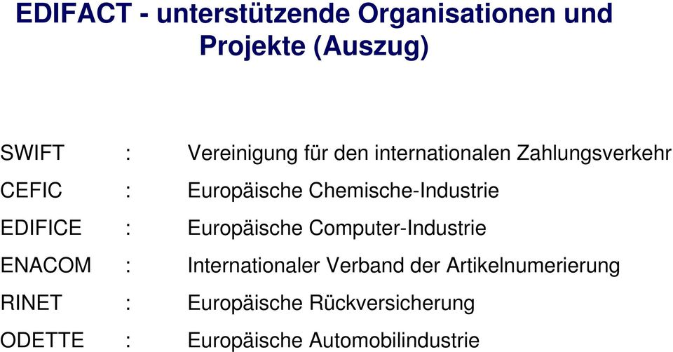 EDIFICE : Europäische Computer-Industrie ENACOM : Internationaler Verband der