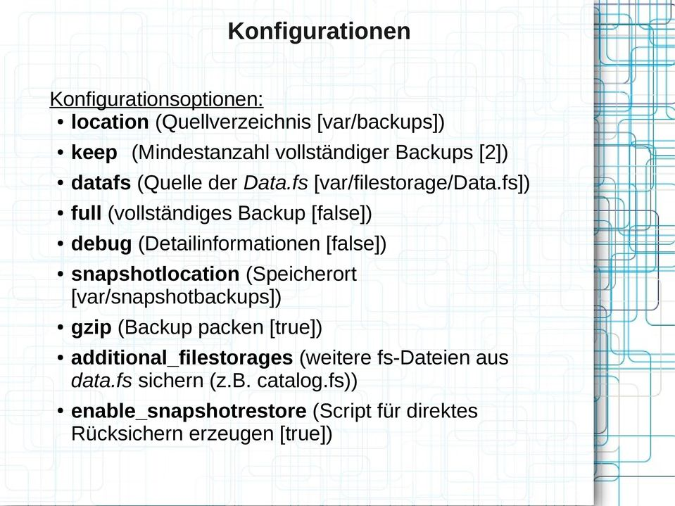 fs]) full (vollständiges Backup [false]) debug (Detailinformationen [false]) snapshotlocation (Speicherort