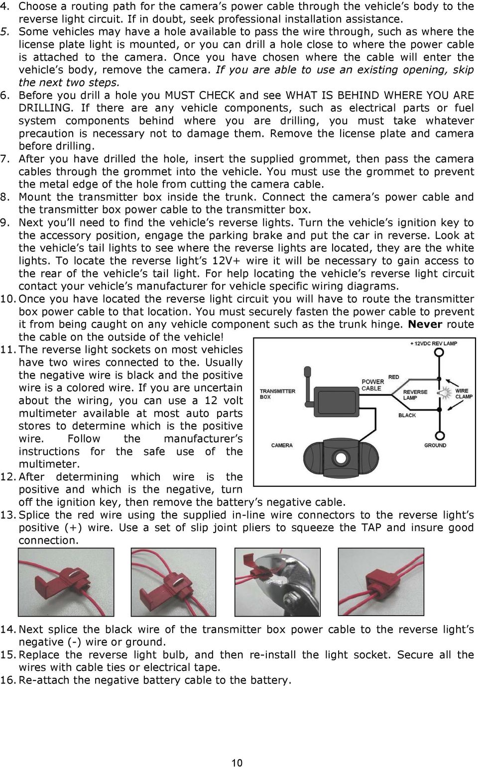 Once you have chosen where the cable will enter the vehicle s body, remove the camera. If you are able to use an existing opening, skip the next two steps. 6.