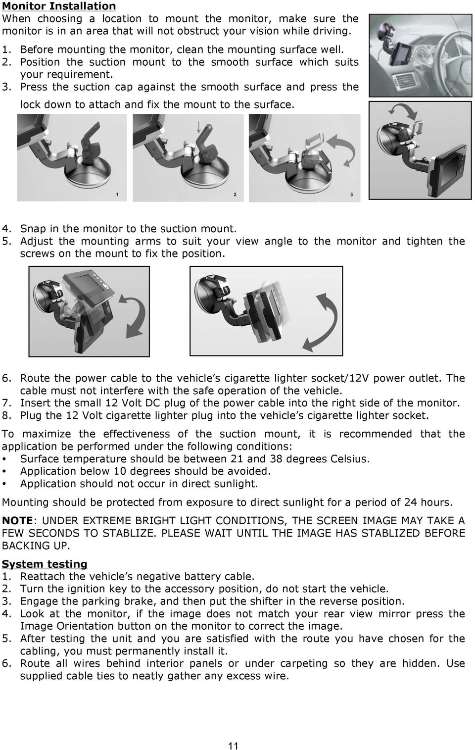 Press the suction cap against the smooth surface and press the lock down to attach and fix the mount to the surface. 4. Snap in the monitor to the suction mount. 5.