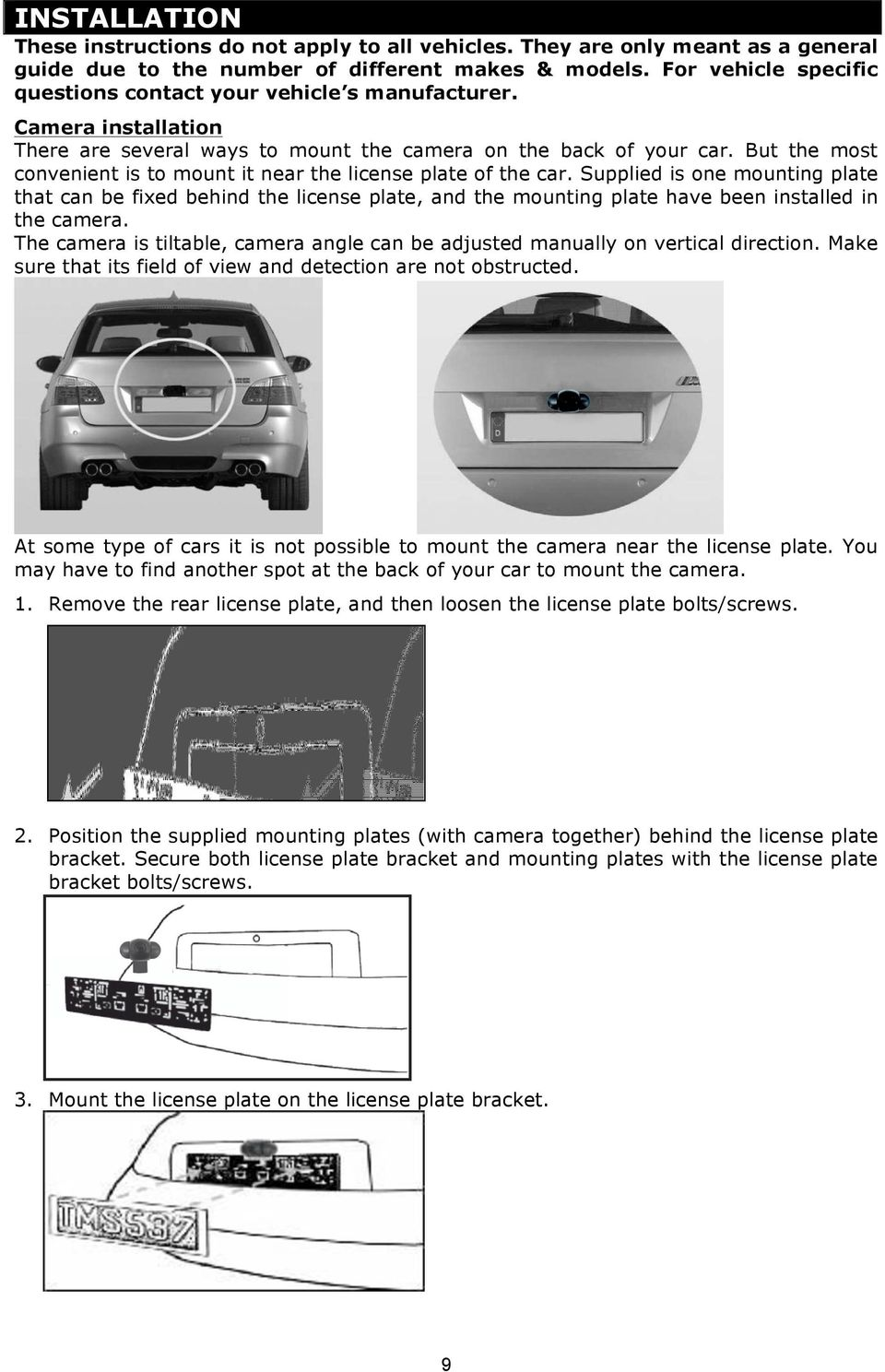 But the most convenient is to mount it near the license plate of the car.