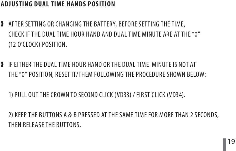 IF EITHER THE DUAL TIME HOUR HAND OR THE DUAL TIME MINUTE IS NOT AT THE 0 POSITION, RESET IT/THEM FOLLOWING THE PROCEDURE