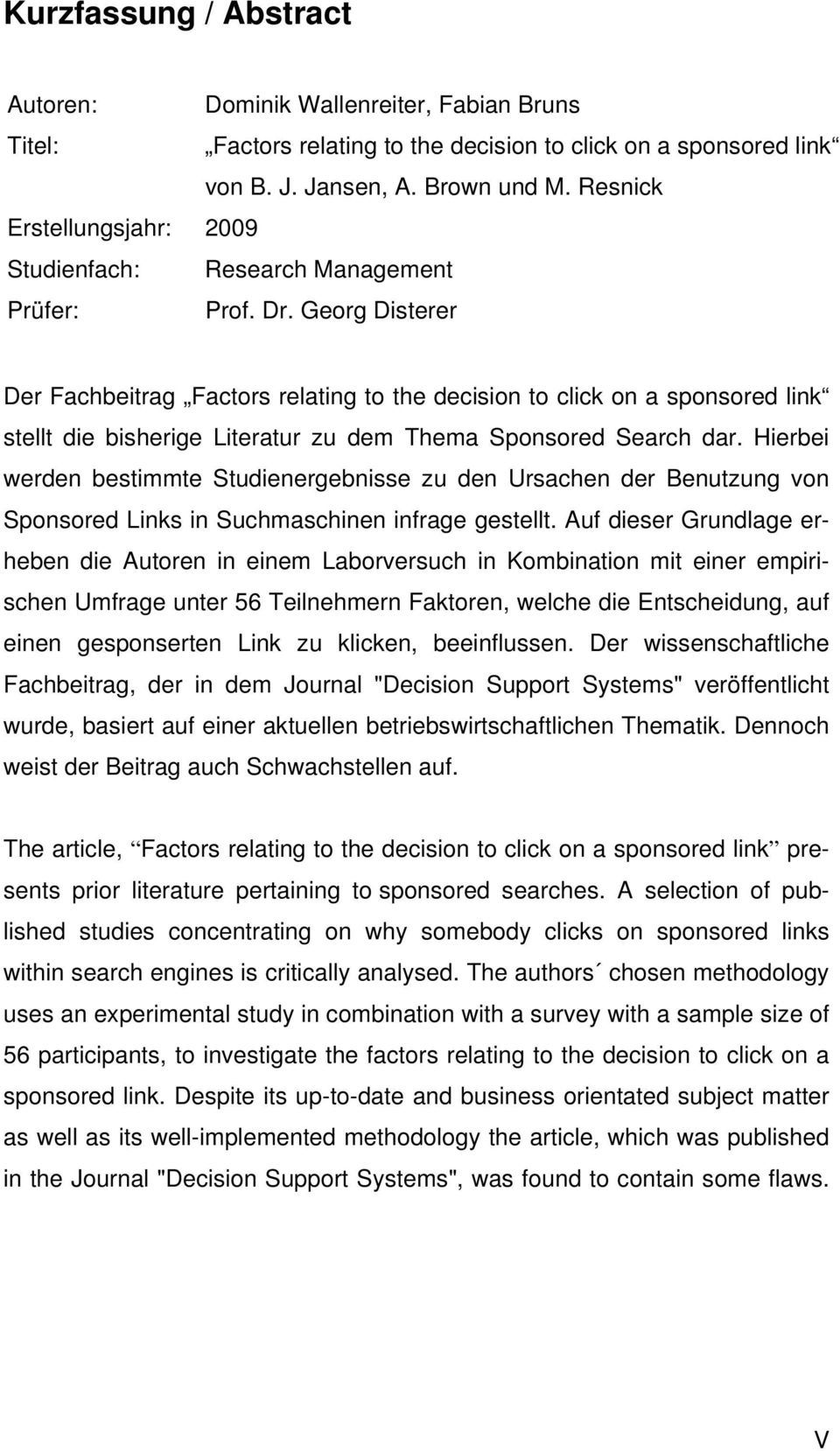 Georg Disterer Der Fachbeitrag Factors relating to the decision to click on a sponsored link stellt die bisherige Literatur zu dem Thema Sponsored Search dar.