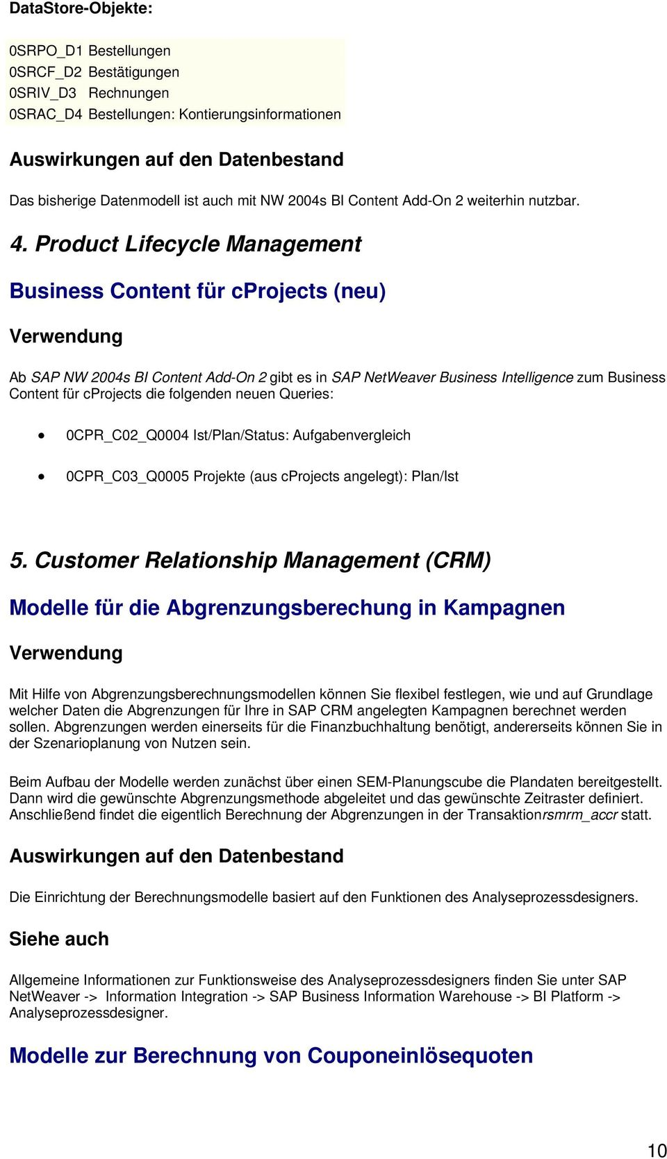 Prduct Lifecycle Management Business Cntent für cprjects (neu) Ab SAP NW 2004s BI Cntent Add-On 2 gibt es in SAP NetWeaver Business Intelligence zum Business Cntent für cprjects die flgenden neuen
