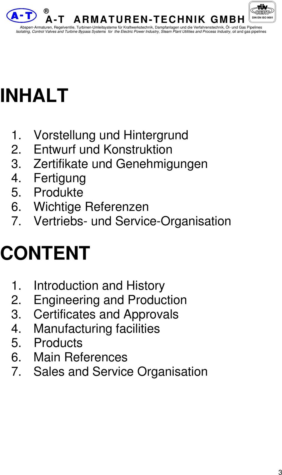 Wichtige Referenzen 7. Vertriebs- und Service-Organisation CONTENT 1. Introduction and History 2.