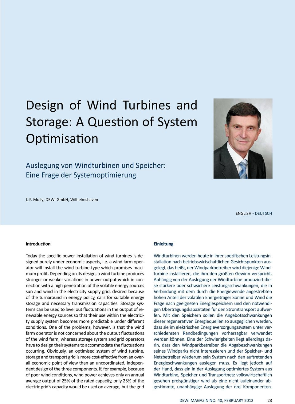 Depending on its design, a wind turbine produces stronger or weaker variations in power output which in connection with a high penetration of the volatile energy sources sun and wind in the