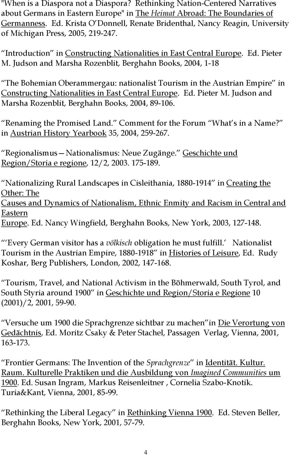 Judson and Marsha Rozenblit, Berghahn Books, 2004, 1-18 The Bohemian Oberammergau: nationalist Tourism in the Austrian Empire in Constructing Nationalities in East Central Europe. Ed. Pieter M.