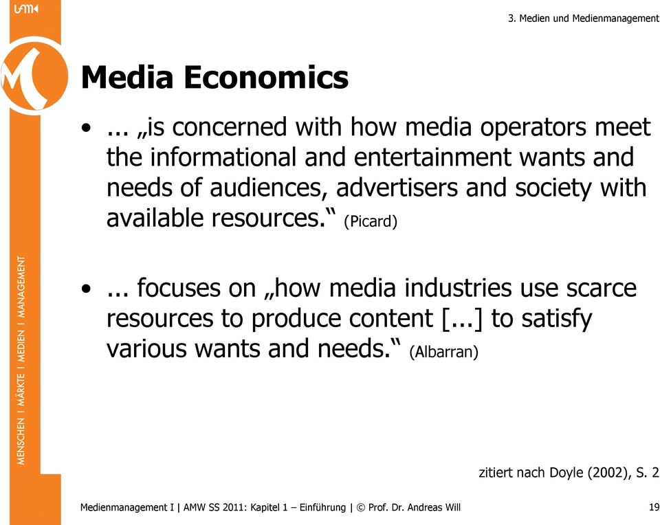 needs of audiences, advertisers and society with available resources. (Picard).