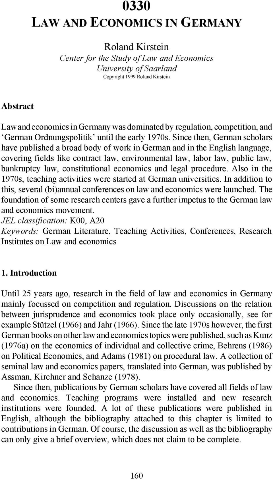 Since then, German scholars have published a broad body of work in German and in the English language, covering fields like contract law, environmental law, labor law, public law, bankruptcy law,