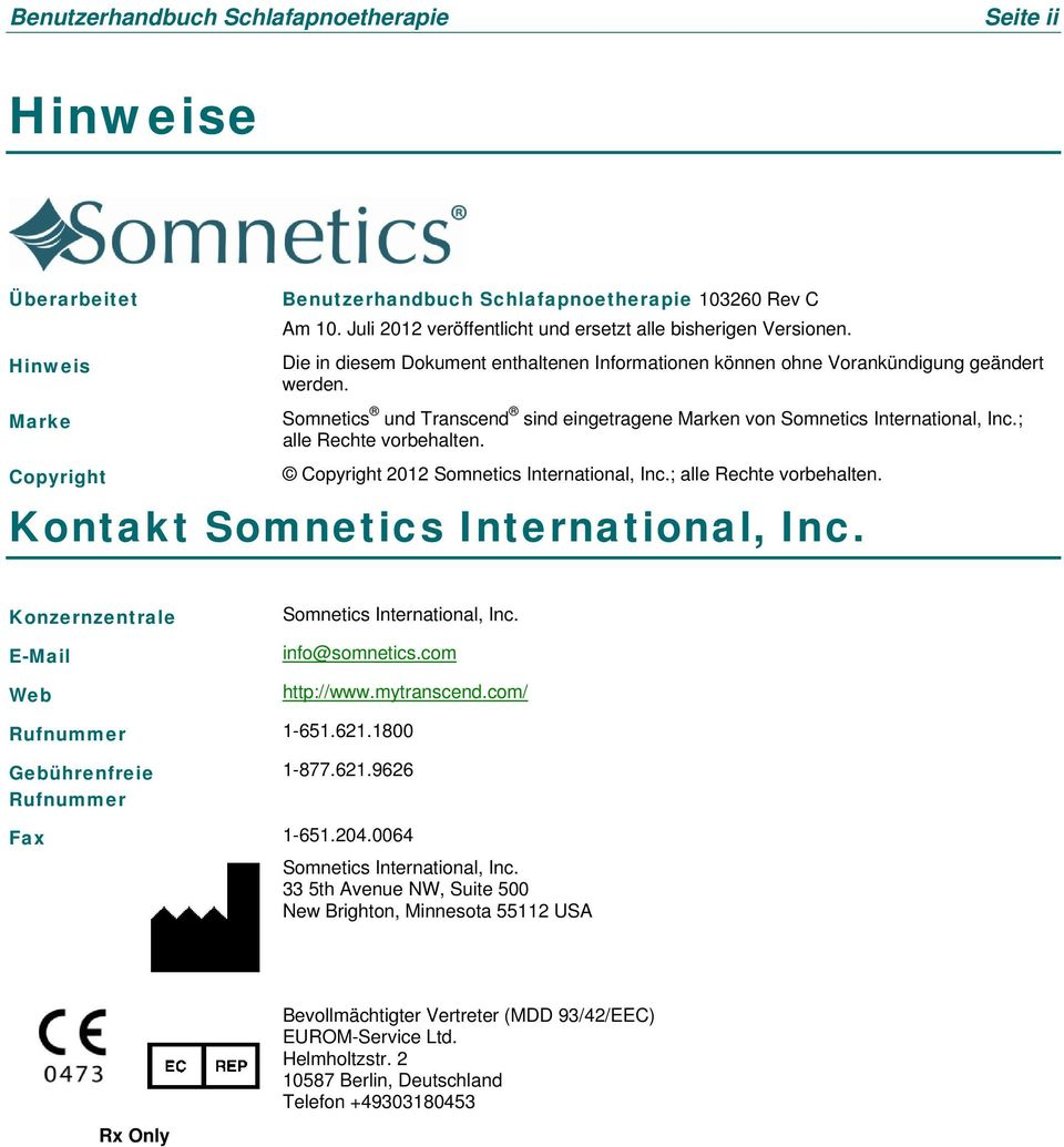 ; alle Rechte vorbehalten. Copyright 2012 Somnetics International, Inc.; alle Rechte vorbehalten. Kontakt Somnetics International, Inc. Konzernzentrale E-Mail Web Somnetics International, Inc.