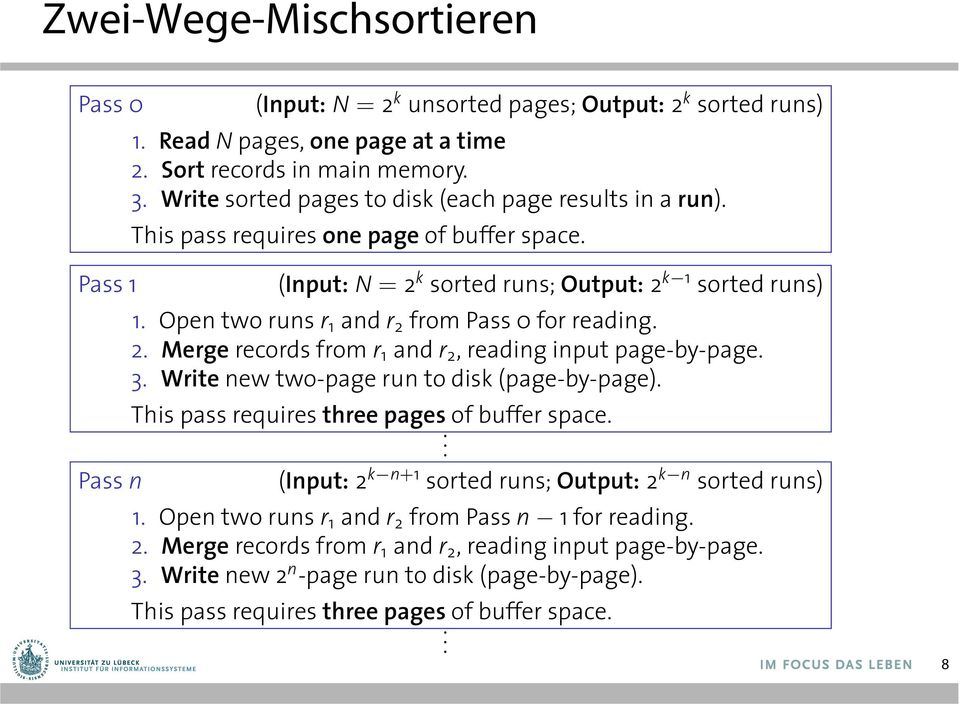 Open two runs r 1 and r 2 from Pass 0 for reading. 2. Merge records from r 1 and r 2, reading input page-by-page. 3. Write new two-page run to disk (page-by-page).