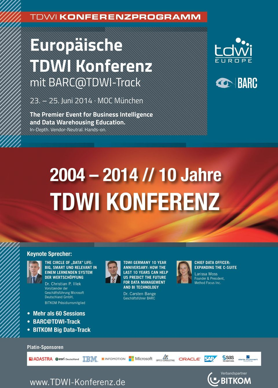 Illek Vorsitzender der Geschäftsführung Microsoft Deutschland GmbH, BITKOM Präsidiumsmitglied Mehr als 60 Sessions @TDWI-Track BITKOM Big Data-Track TDWI Germany 10 year anniversary: How the last