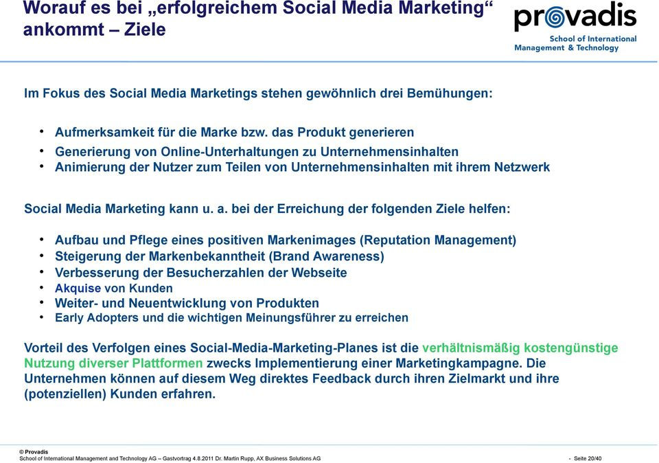 bei der Erreichung der folgenden Ziele helfen: Aufbau und Pflege eines positiven Markenimages (Reputation Management) Steigerung der Markenbekanntheit (Brand Awareness) Verbesserung der