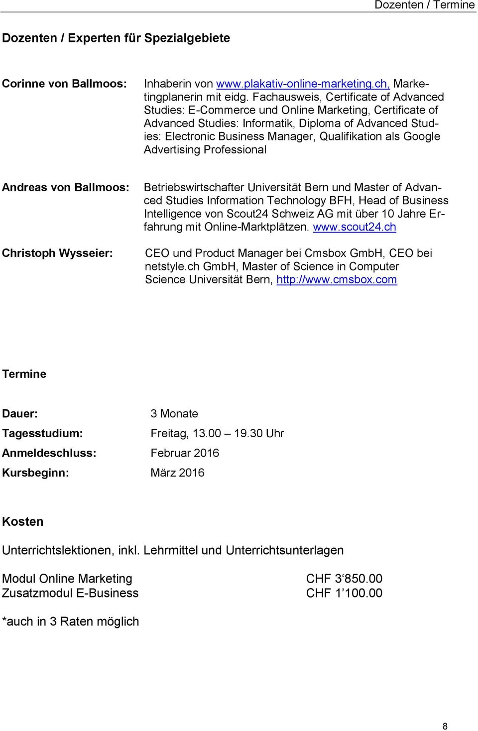Google Advertising Professional Andreas von Ballmoos: Christoph Wysseier: Betriebswirtschafter Universität Bern und Master of Advanced Studies Information Technology BFH, Head of Business