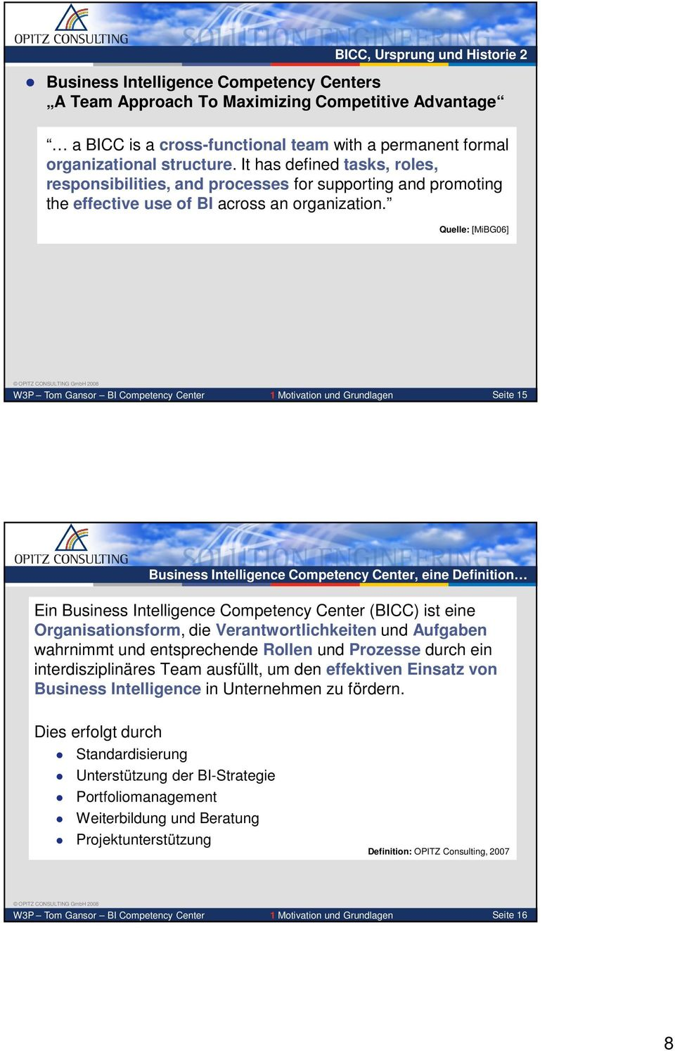 Quelle: [MiBG06] 1 Motivation und Grundlagen Seite 15 Business Intelligence Competency Center, eine Definition Ein Business Intelligence Competency Center (BICC) ist eine Organisationsform, die
