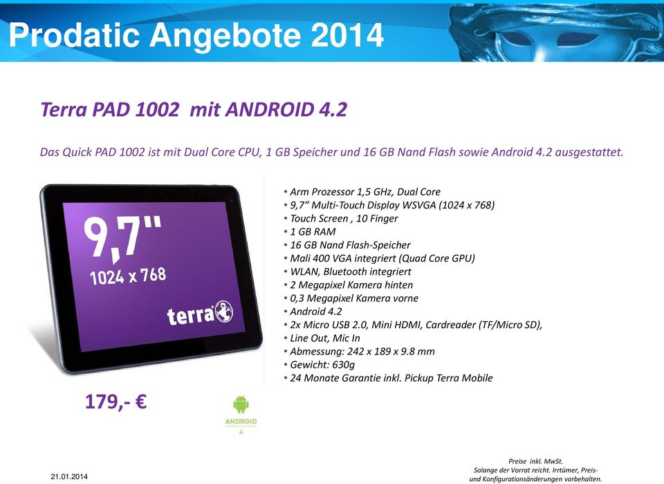 integriert (Quad Core GPU) WLAN, Bluetooth integriert 2 Megapixel Kamera hinten 0,3 Megapixel Kamera vorne Android 4.2 2x Micro USB 2.