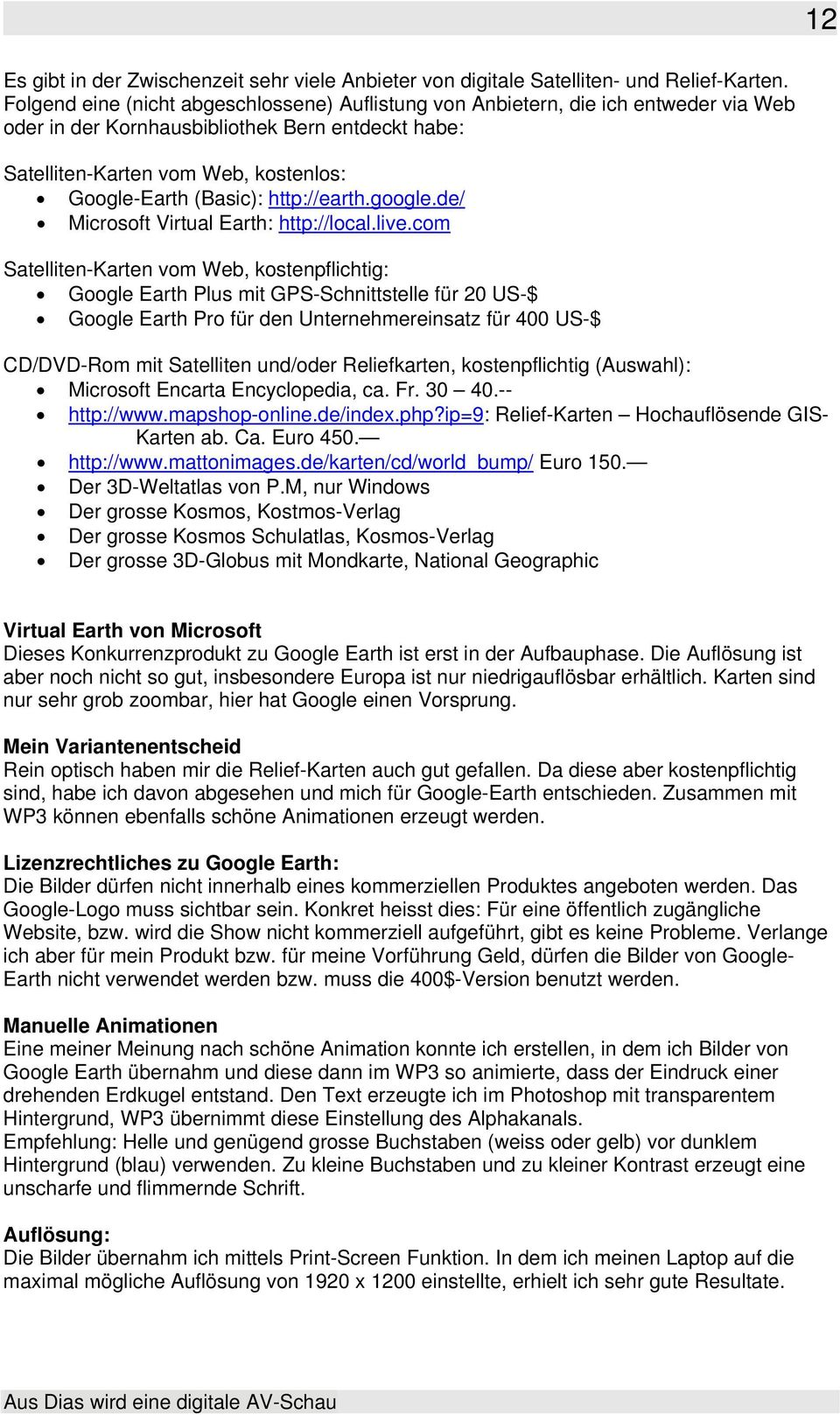 http://earth.google.de/ Microsoft Virtual Earth: http://local.live.