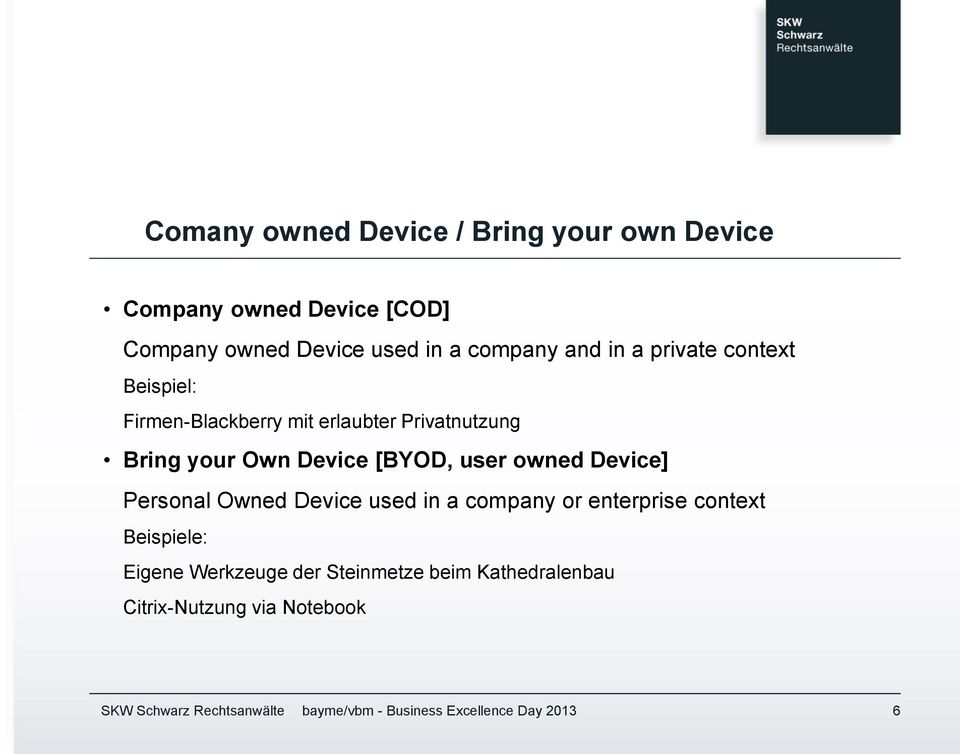 Bring your Own Device [BYOD, user owned Device] Personal Owned Device used in a company or
