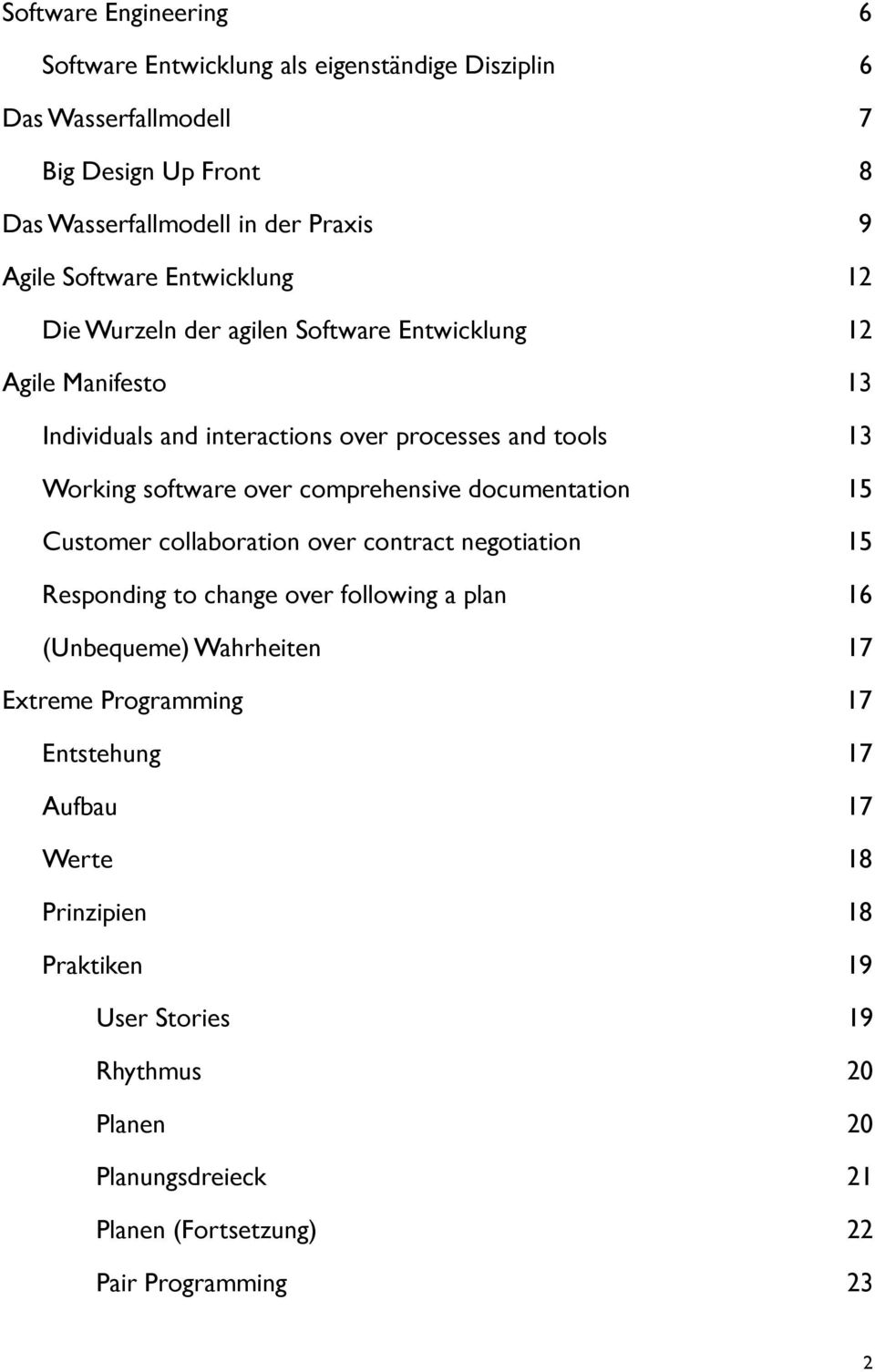 over comprehensive documentation 15 Customer collaboration over contract negotiation 15 Responding to change over following a plan 16 (Unbequeme) Wahrheiten 17 Extreme
