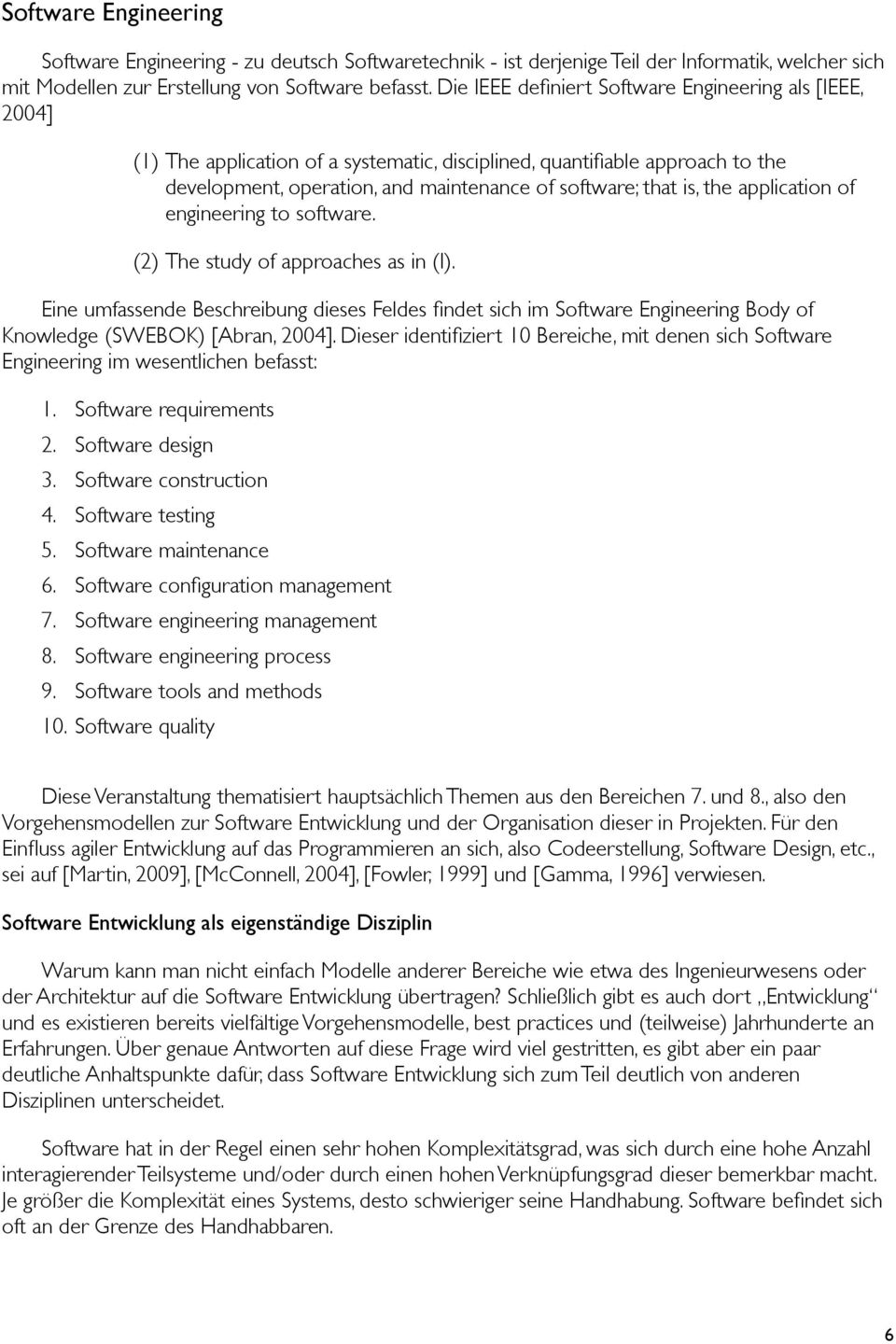 the application of engineering to software. (2) The study of approaches as in (I).