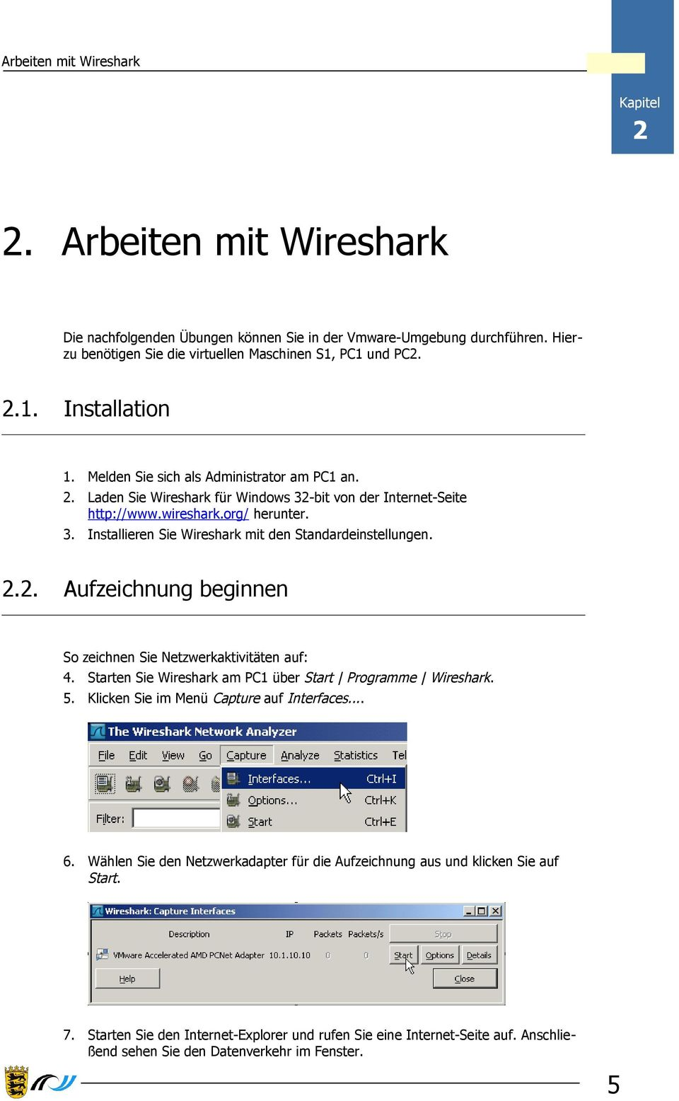 2.2. Aufzeichnung beginnen So zeichnen Sie Netzwerkaktivitäten auf: 4. Starten Sie Wireshark am PC1 über Start Programme Wireshark. 5. Klicken Sie im Menü Capture auf Interfaces... 6.