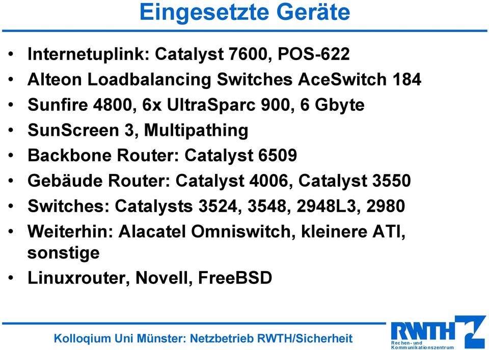 Router: Catalyst 6509 Gebäude Router: Catalyst 4006, Catalyst 3550 Switches: Catalysts 3524,