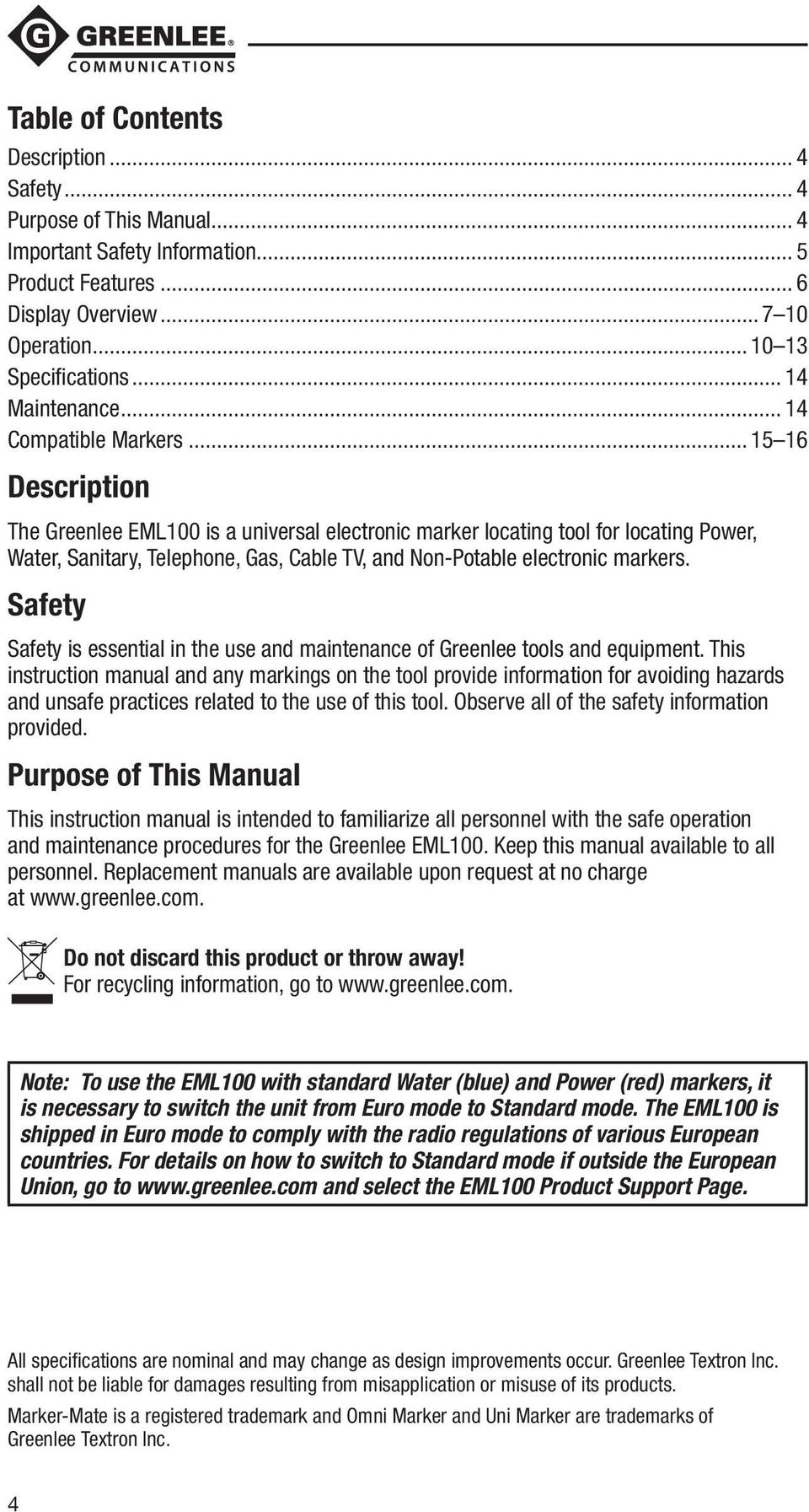 .. 15 16 Description The Greenlee EML100 is a universal electronic marker locating tool for locating Power, Water, Sanitary, Telephone, Gas, Cable TV, and Non-Potable electronic markers.