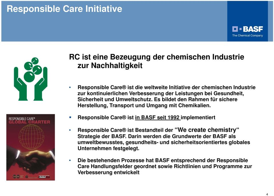 Responsible Care ist in BASF seit 1992 implementiert Responsible Care ist Bestandteil der We create chemistry Strategie der BASF.
