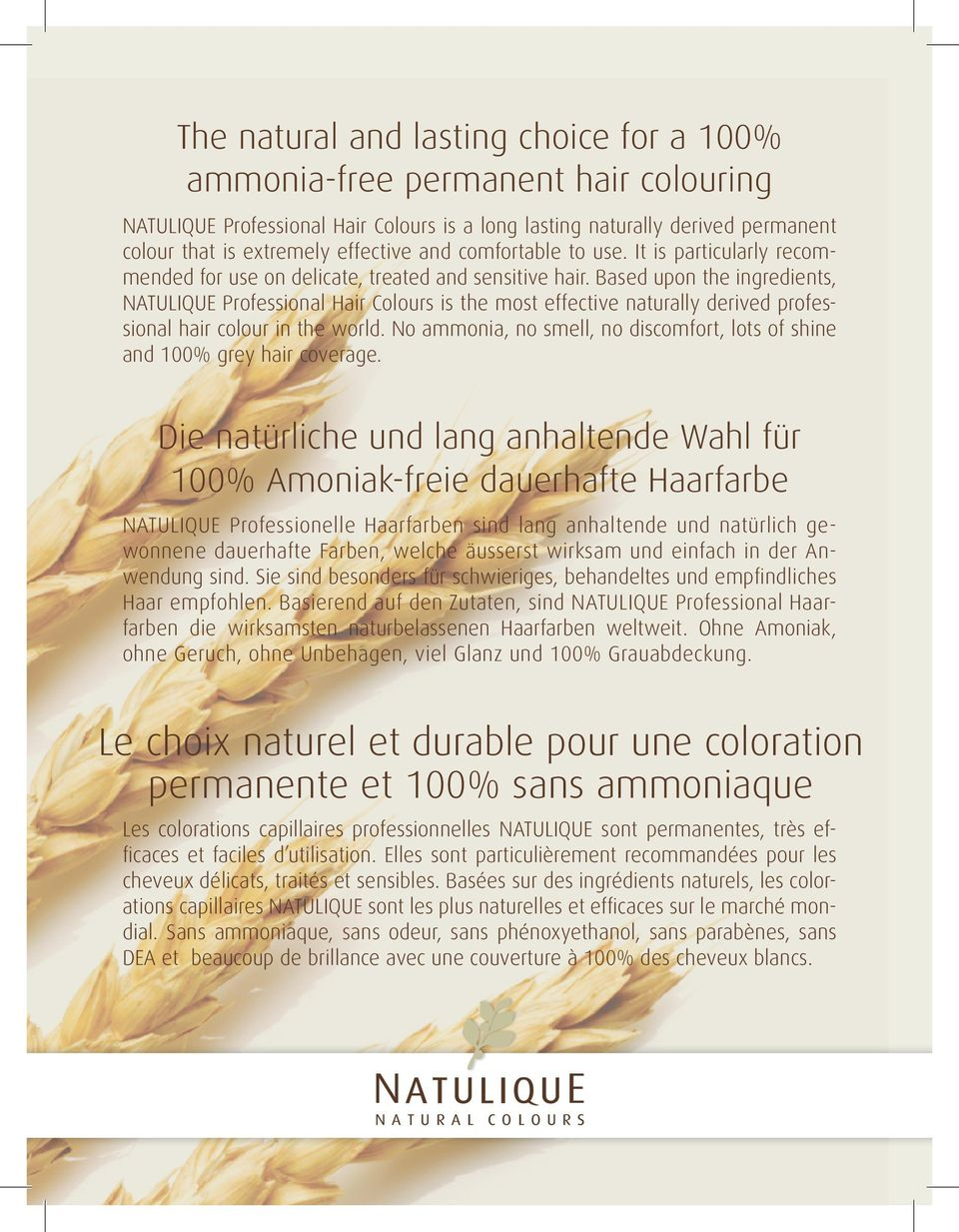 Based upon the ingredients, NATULIQUE Professional Hair Colours is the most effective naturally derived professional hair colour in the world.
