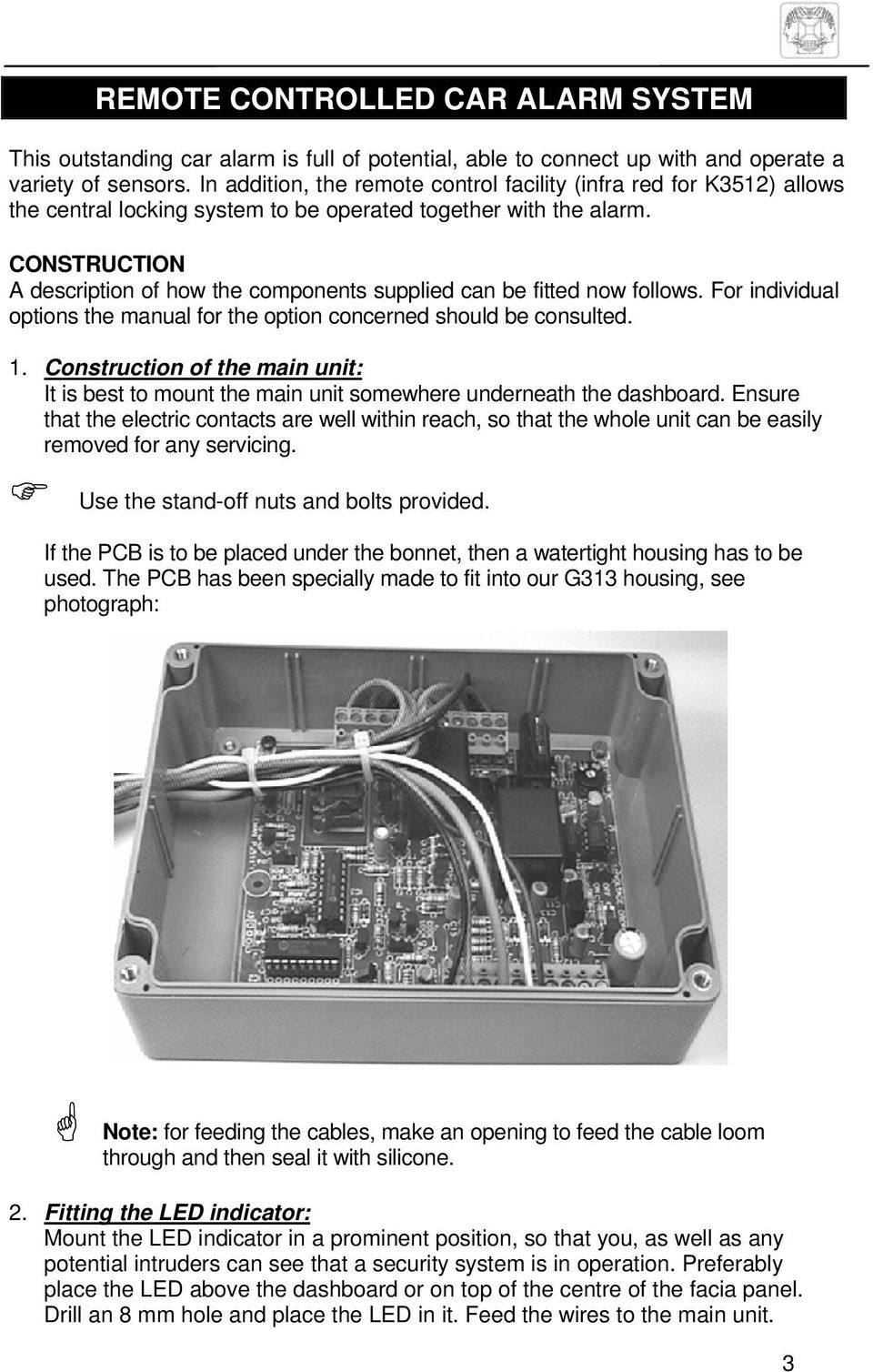 CONSTRUCTION A description of how the components supplied can be fitted now follows. For individual options the manual for the option concerned should be consulted. 1.
