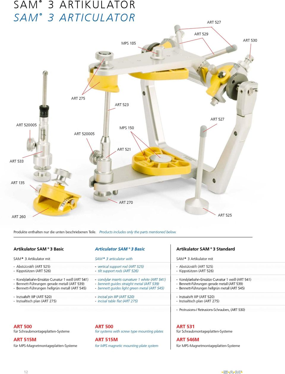 Artikulator SAM 3 Basic SAM 3 Artikulator mit - Abstützstift (ART 525) - Kippstützen (ART 526) Articulator SAM 3 Basic SAM 3 articulator with - verticalsupportrod(art525) rod -