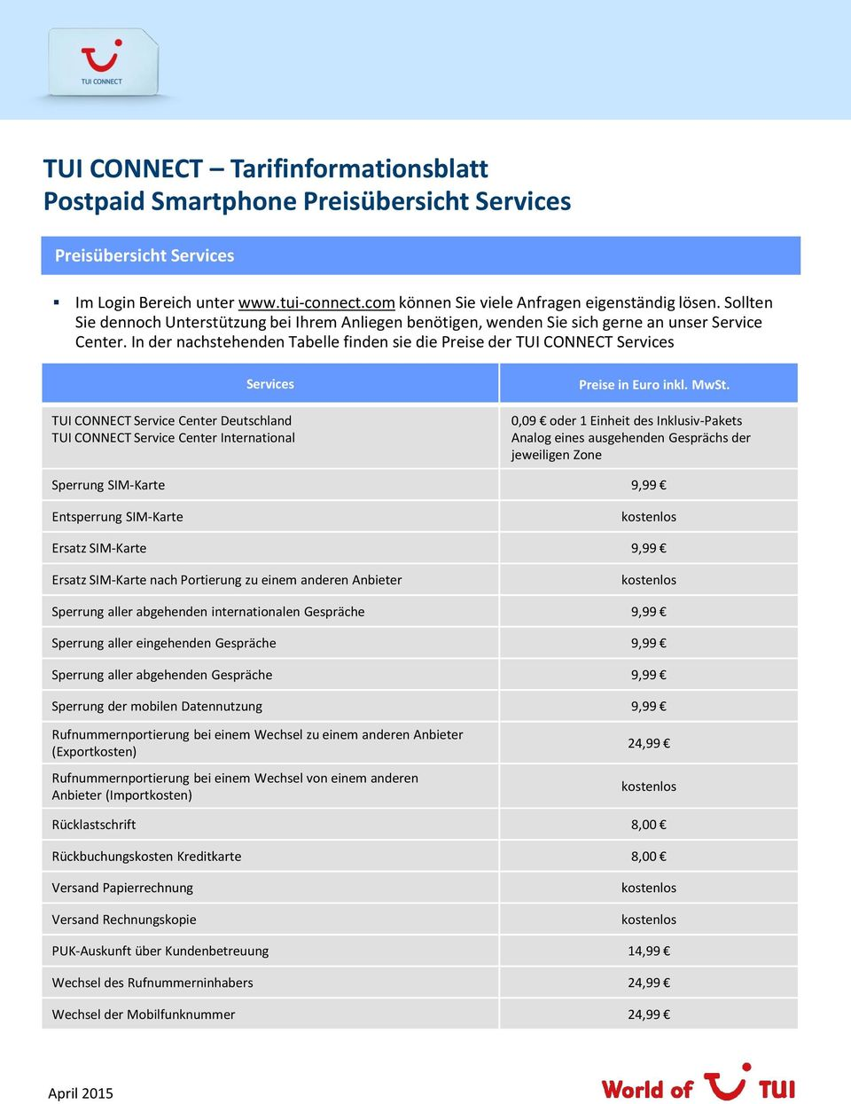 In der nachstehenden Tabelle finden sie die Preise der TUI CONNECT Services Services TUI CONNECT Service Center Deutschland TUI CONNECT Service Center International Preise in Euro inkl. MwSt.