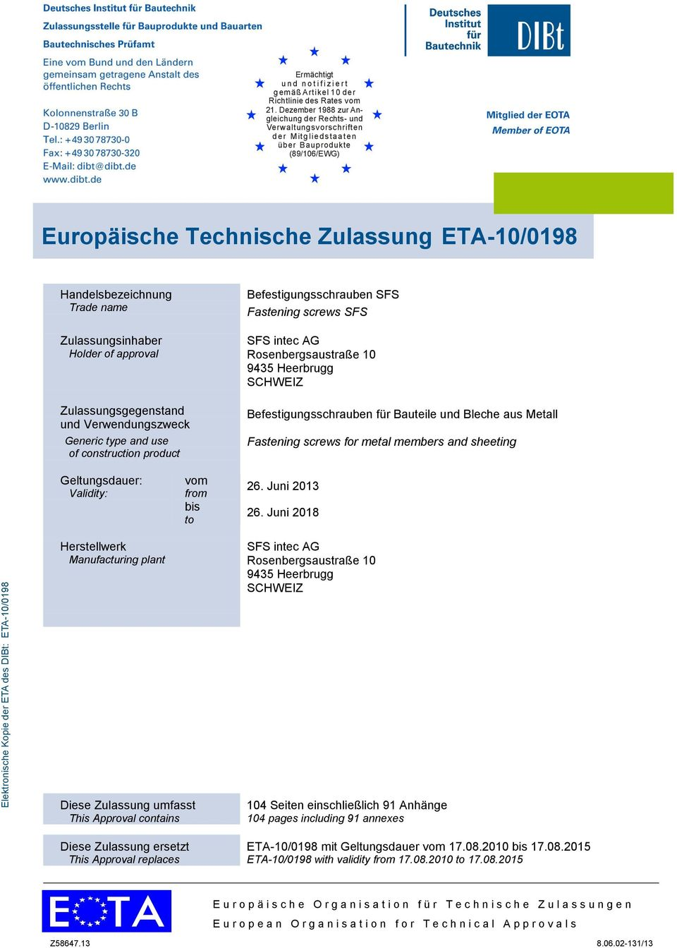 Zulassungsinhaber Holder of approval Zulassungsgegenstand und Verwendungszweck Generic type and use of construction product Befestigungsschrauben SFS Fastening screws SFS SFS intec AG