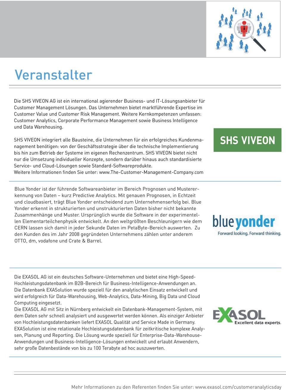 Weitere Kernkompetenzen umfassen: Customer Analytics, Corporate Performance Management sowie Business Intelligence und Data Warehousing.