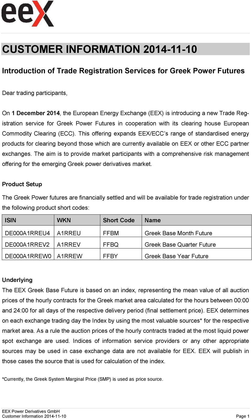 This offering expands EEX/ECC s range of standardised energy products for clearing beyond those which are currently available on EEX or other ECC partner exchanges.