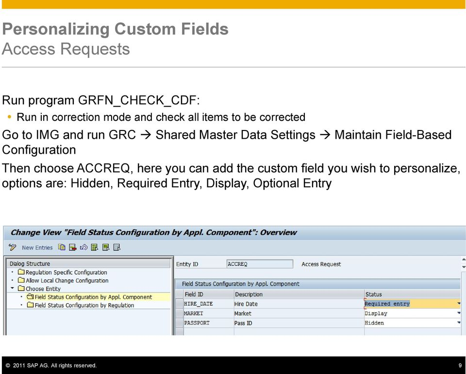 Field-Based Configuration Then choose ACCREQ, here you can add the custom field you wish to