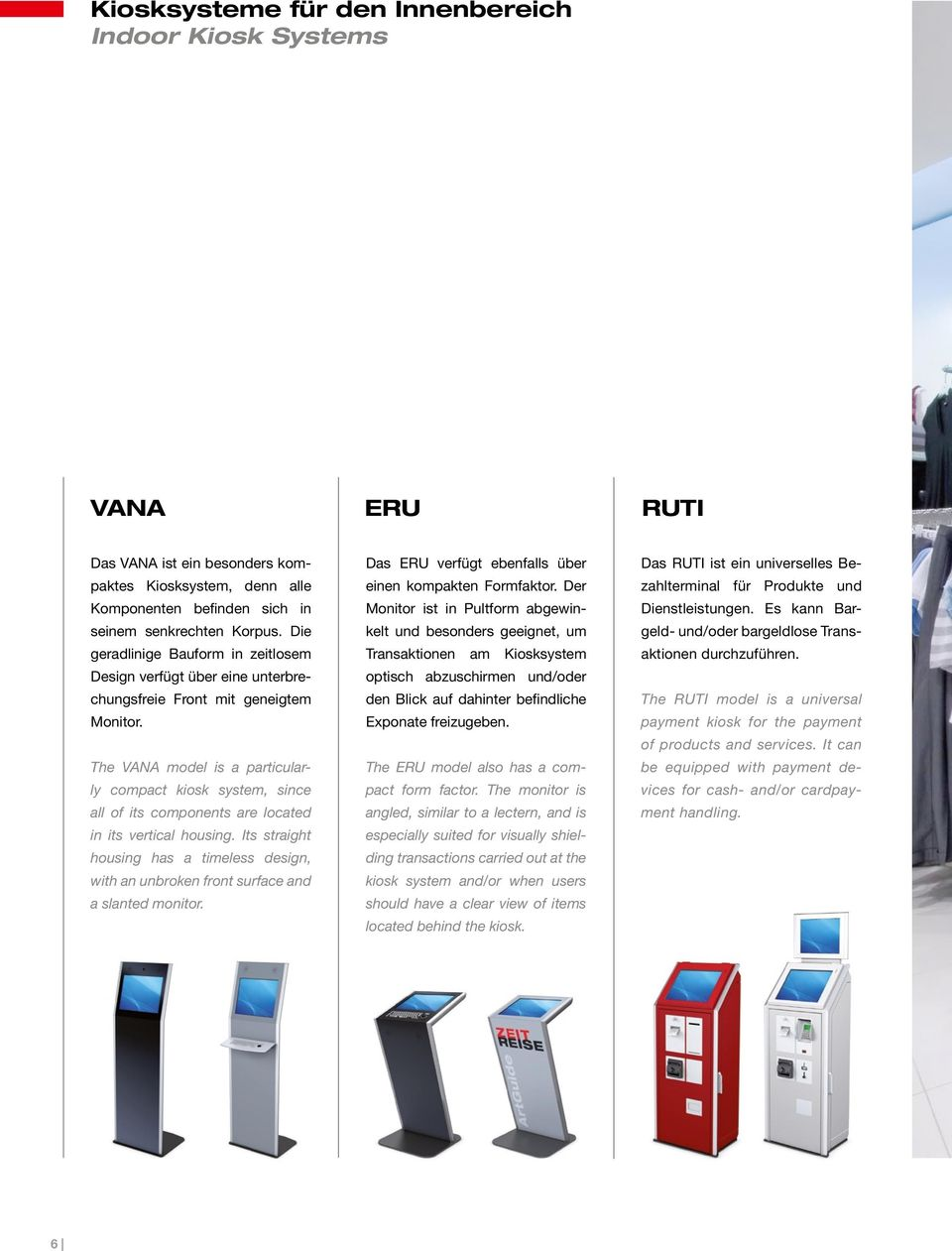 The VANA model is a particularly compact kiosk system, since all of its components are located in its vertical housing.