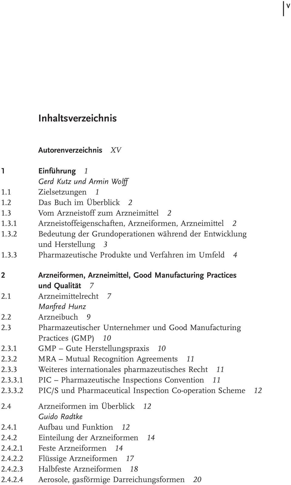 1 Arzneimittelrecht 7 Manfred Hunz 2.2 Arzneibuch 9 2.3 Pharmazeutischer Unternehmer und Good Manufacturing Practices (GMP) 10 2.3.1 GMP Gute Herstellungspraxis 10 2.3.2 MRA Mutual Recognition Agreements 11 2.
