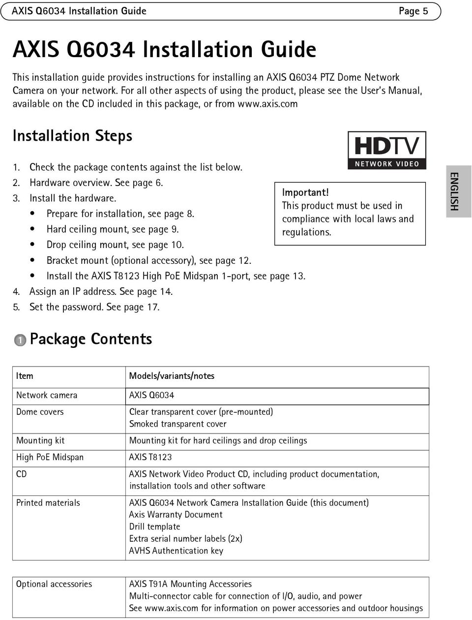 Check the package contents against the list below. 2. Hardware overview. See page 6. Important! 3. Install the hardware. This product must be used in Prepare for installation, see page 8.