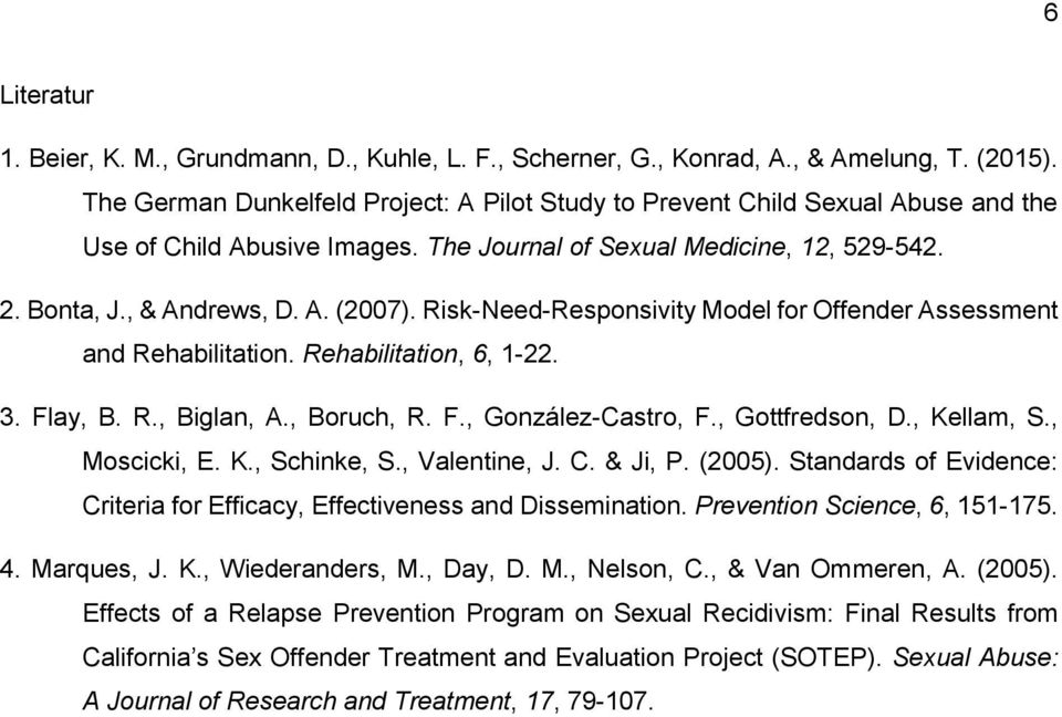 Risk-Need-Responsivity Model for Offender Assessment and Rehabilitation. Rehabilitation, 6, 1-22. 3. Flay, B. R., Biglan, A., Boruch, R. F., González-Castro, F., Gottfredson, D., Kellam, S.