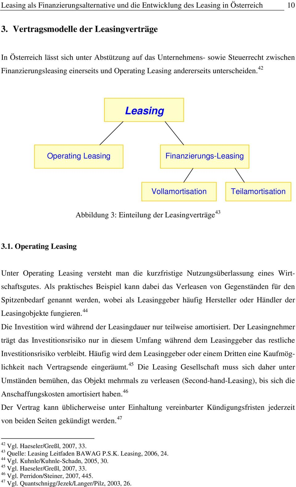 unterscheiden. 42 Leasing Operating Leasing Finanzierungs-Leasing Vollamortisation Teilamortisation Abbildung 3: Einteilung der Leasingverträge 43 3.1.