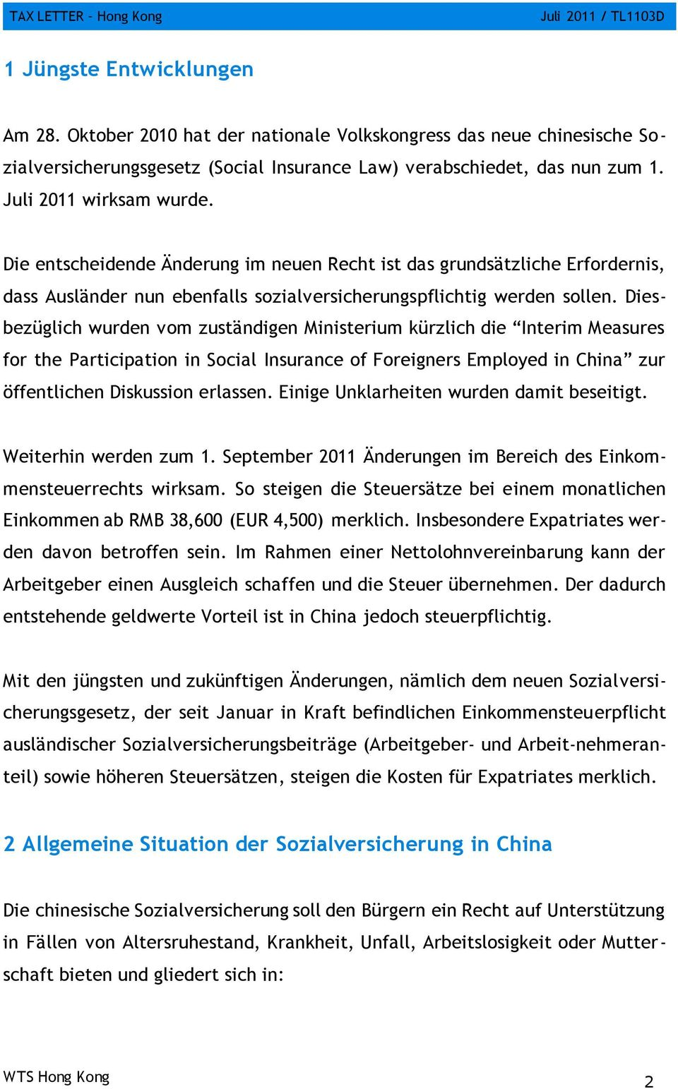 Diesbezüglich wurden vom zuständigen Ministerium kürzlich die Interim Measures for the Participation in Social Insurance of Foreigners Employed in China zur öffentlichen Diskussion erlassen.