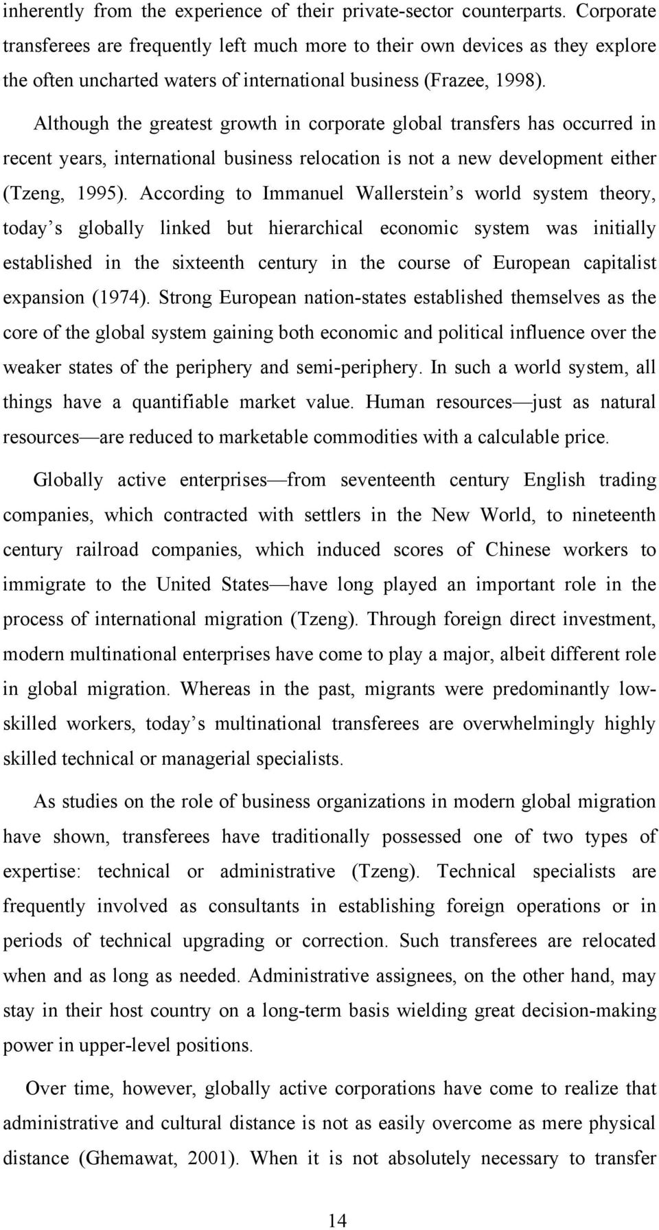 Although the greatest growth in corporate global transfers has occurred in recent years, international business relocation is not a new development either (Tzeng, 1995).