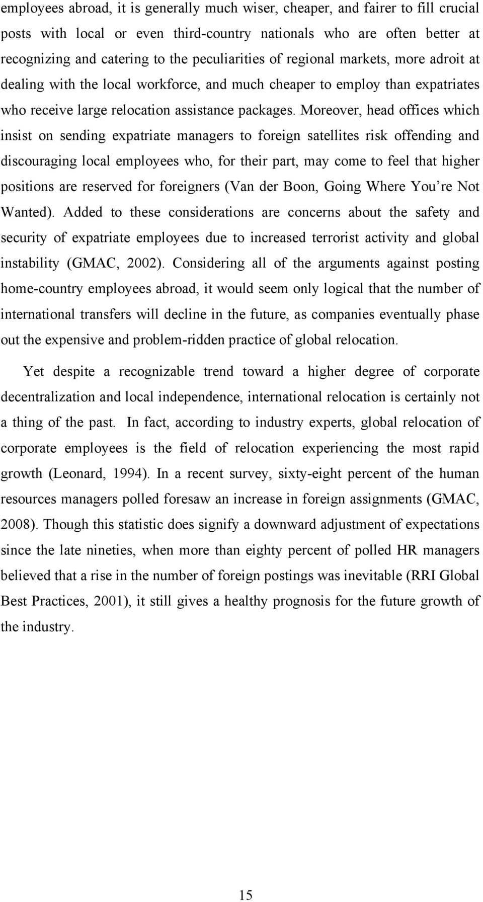 Moreover, head offices which insist on sending expatriate managers to foreign satellites risk offending and discouraging local employees who, for their part, may come to feel that higher positions